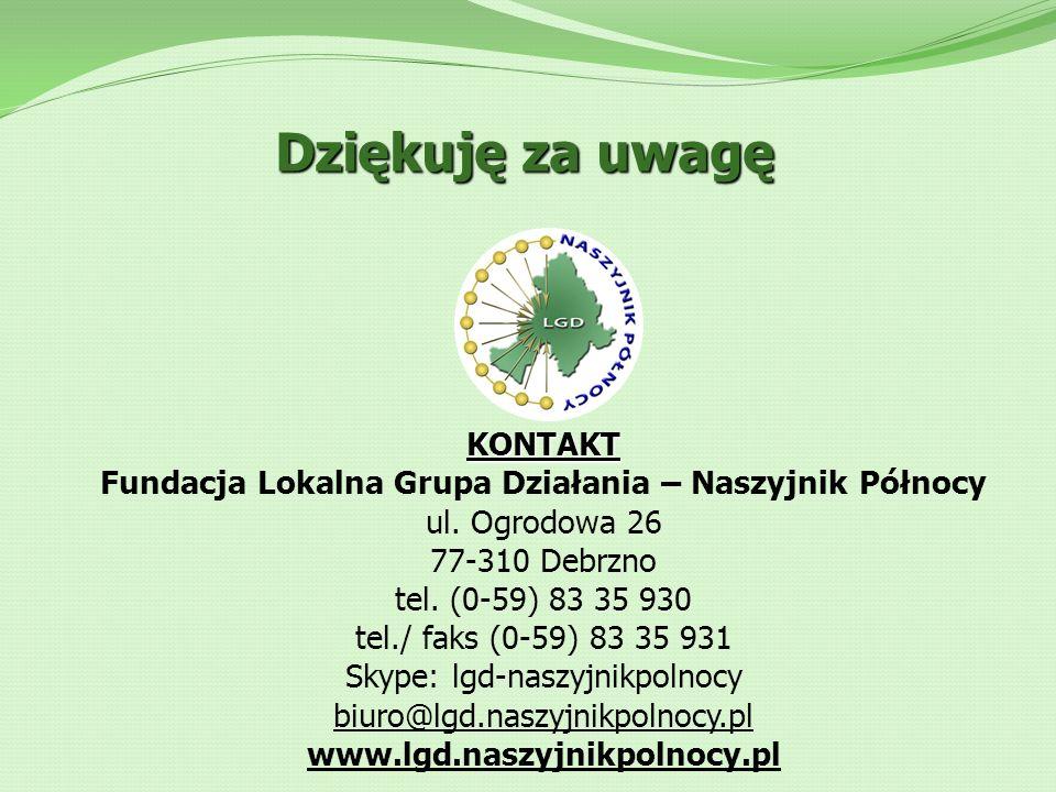Dziękuję za uwagę KONTAKT Fundacja Lokalna Grupa Działania – Naszyjnik Północy ul. Ogrodowa 26 77-310 Debrzno tel. (0-59) 83 35 930 tel./ faks (0-59)