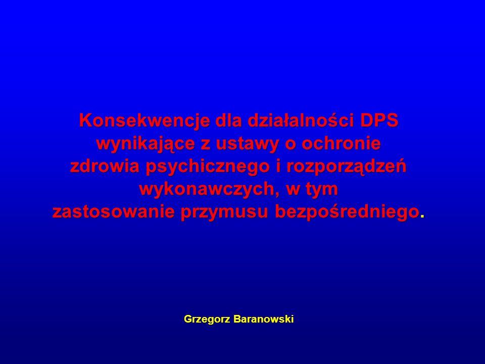 Konsekwencje dla działalności DPS wynikające z ustawy o ochronie zdrowia psychicznego i rozporządzeń wykonawczych, w tym zastosowanie przymusu bezpośredniego.