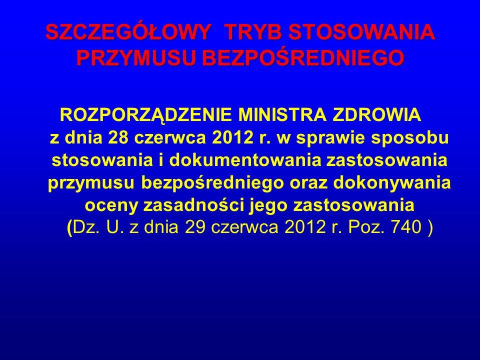 SZCZEGÓŁOWY TRYB STOSOWANIA PRZYMUSU BEZPOŚREDNIEGO ROZPORZĄDZENIE MINISTRA ZDROWIA z dnia 28 czerwca 2012 r.