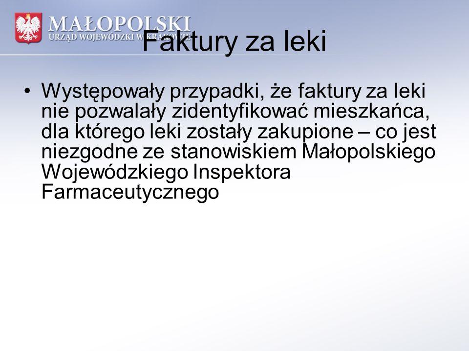 Faktury za leki Występowały przypadki, że faktury za leki nie pozwalały zidentyfikować mieszkańca, dla którego leki zostały zakupione – co jest niezgodne ze stanowiskiem Małopolskiego Wojewódzkiego Inspektora Farmaceutycznego