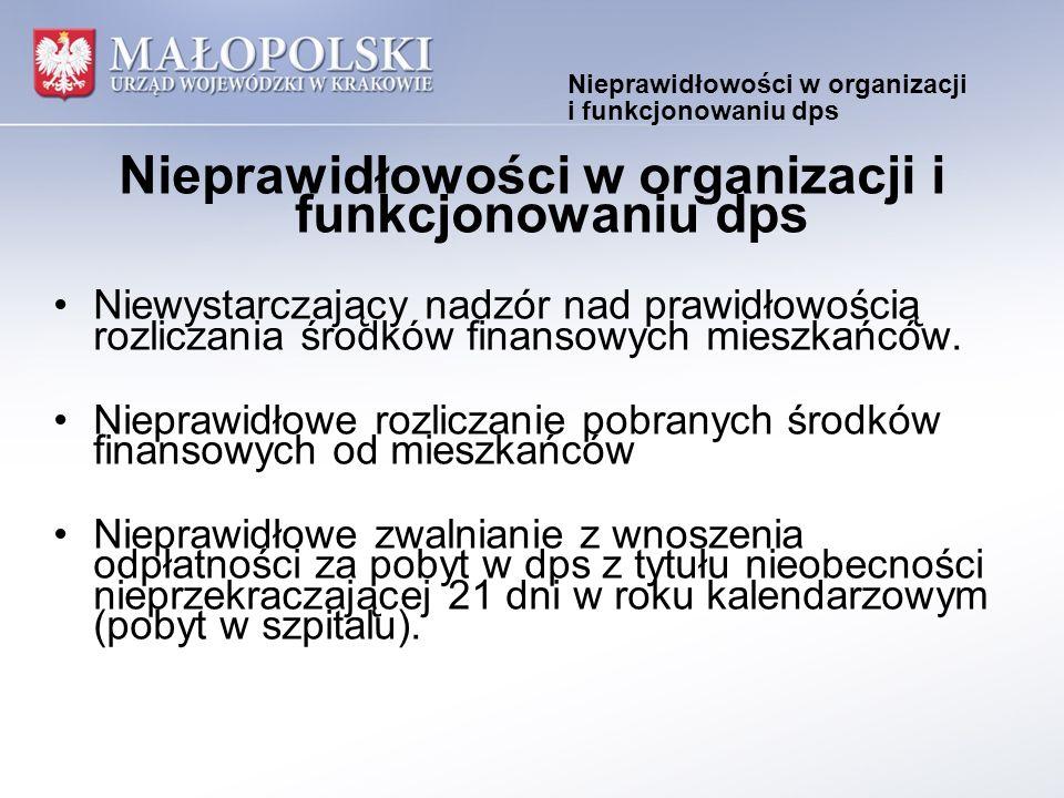 Nieprawidłowości w organizacji i funkcjonowaniu dps Niewystarczający nadzór nad prawidłowością rozliczania środków finansowych mieszkańców.