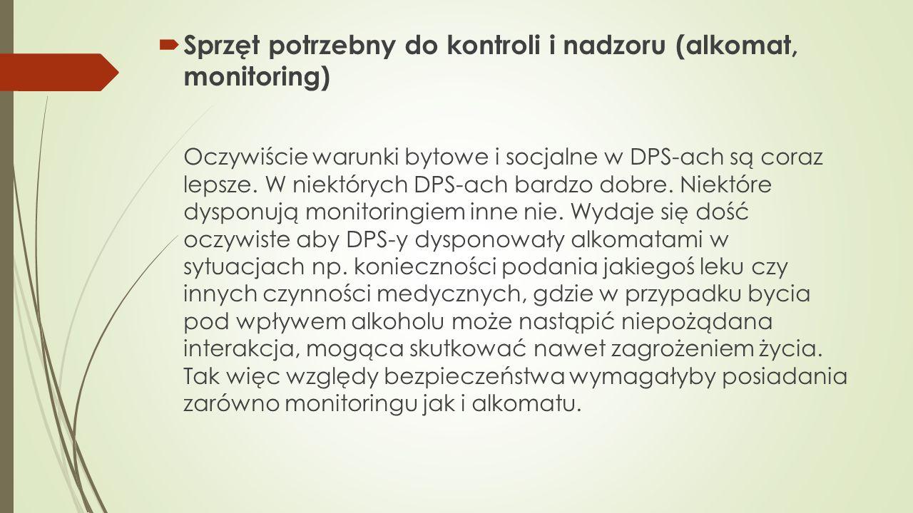 Sprzęt potrzebny do kontroli i nadzoru (alkomat, monitoring) Oczywiście warunki bytowe i socjalne w DPS-ach są coraz lepsze. W niektórych DPS-ach bard