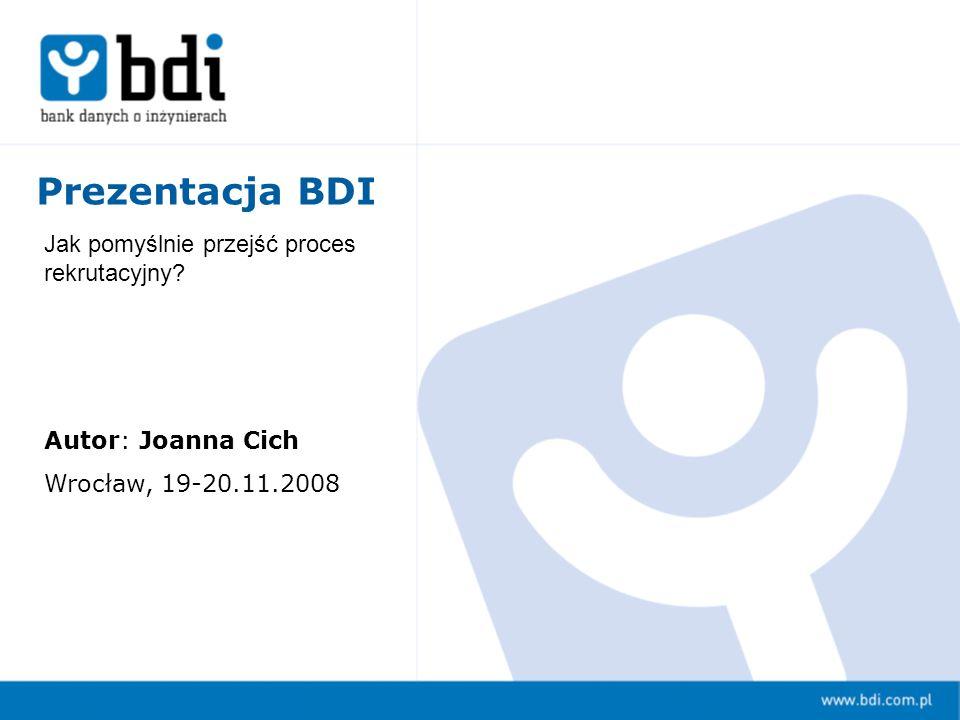 Prezentacja BDI Autor: Joanna Cich Wrocław, 19-20.11.2008 Jak pomyślnie przejść proces rekrutacyjny?