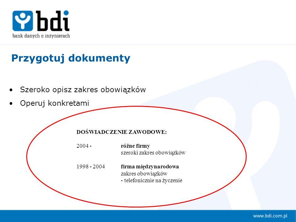 Szeroko opisz zakres obowiązków Operuj konkretami Przygotuj dokumenty DOŚWIADCZENIE ZAWODOWE: 2004 - różne firmy szeroki zakres obowiązków 1998 - 2004