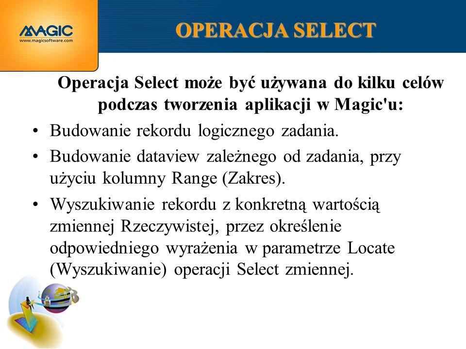 OPERACJA SELECT Operacja Select może być używana do kilku celów podczas tworzenia aplikacji w Magic u: Budowanie rekordu logicznego zadania.