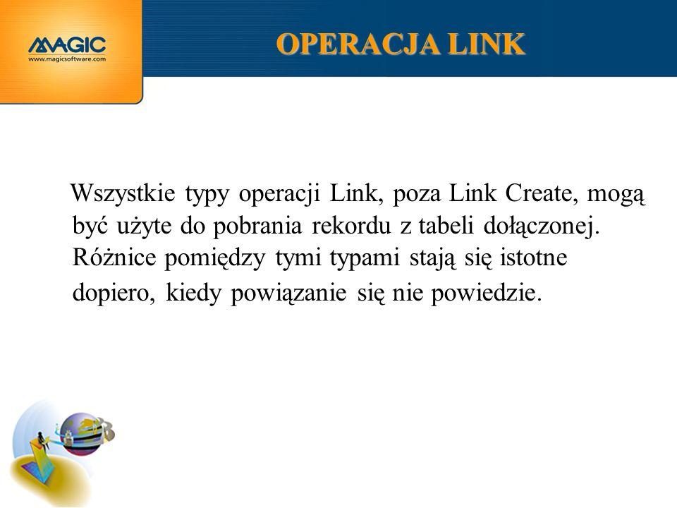 OPERACJA LINK Wszystkie typy operacji Link, poza Link Create, mogą być użyte do pobrania rekordu z tabeli dołączonej.