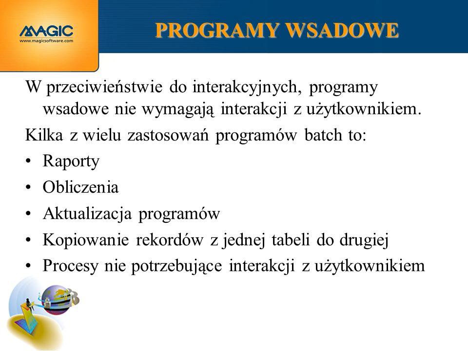 PROGRAMY WSADOWE W przeciwieństwie do interakcyjnych, programy wsadowe nie wymagają interakcji z użytkownikiem.