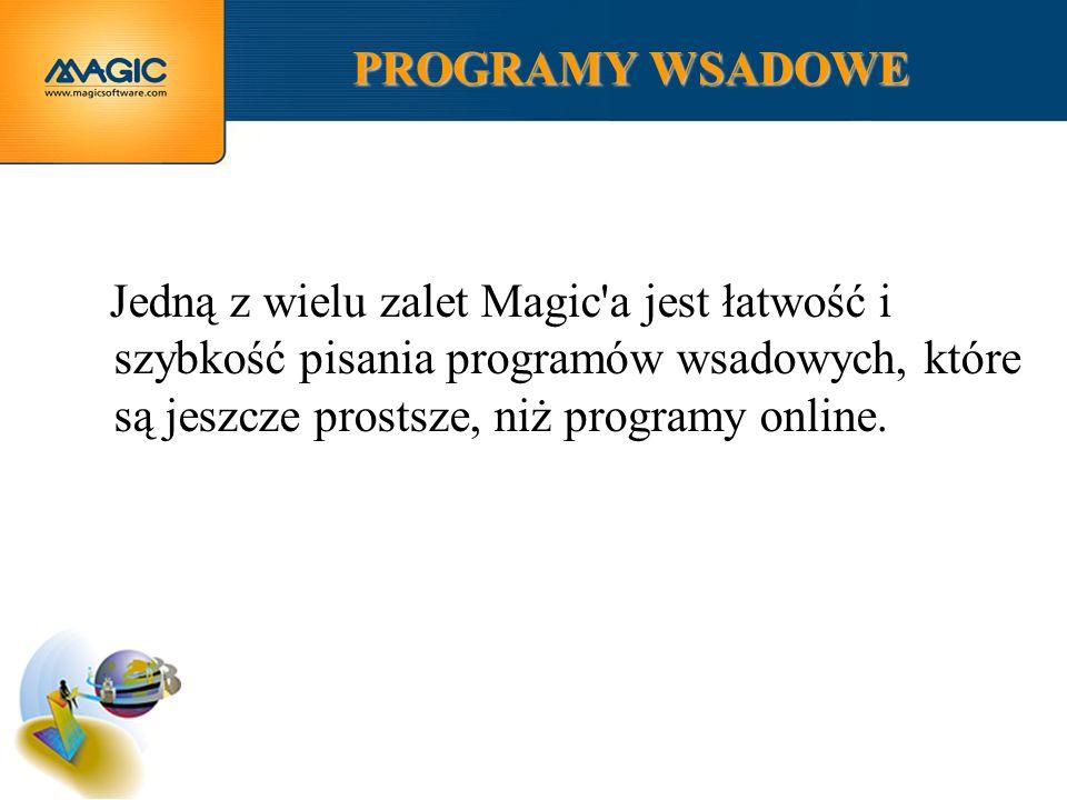 PROGRAMY WSADOWE Jedną z wielu zalet Magic a jest łatwość i szybkość pisania programów wsadowych, które są jeszcze prostsze, niż programy online.