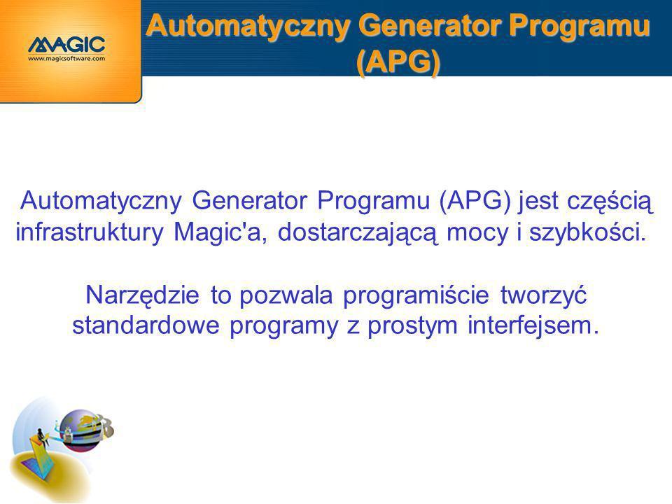 Automatyczny Generator Programu (APG) Automatyczny Generator Programu (APG) jest częścią infrastruktury Magic a, dostarczającą mocy i szybkości.