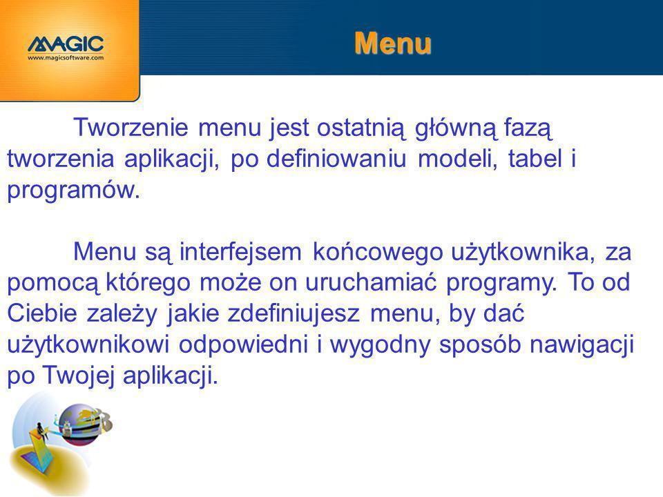 Menu Tworzenie menu jest ostatnią główną fazą tworzenia aplikacji, po definiowaniu modeli, tabel i programów.