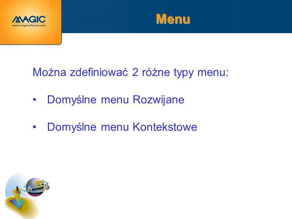 Menu Można zdefiniować 2 różne typy menu: Domyślne menu Rozwijane Domyślne menu Kontekstowe Można zdefiniować 2 różne typy menu: Domyślne menu Rozwijane Domyślne menu Kontekstowe