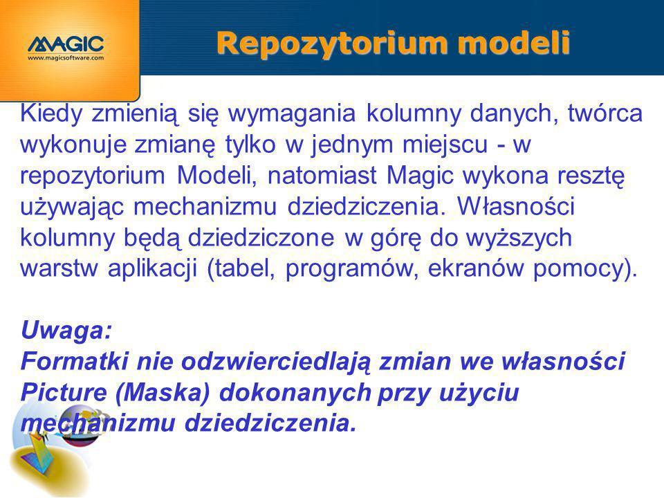 Repozytorium modeli Kiedy zmienią się wymagania kolumny danych, twórca wykonuje zmianę tylko w jednym miejscu - w repozytorium Modeli, natomiast Magic wykona resztę używając mechanizmu dziedziczenia.