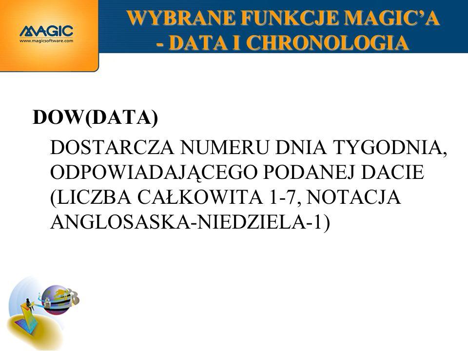 WYBRANE FUNKCJE MAGICA - DATA I CHRONOLOGIA DOW(DATA) DOSTARCZA NUMERU DNIA TYGODNIA, ODPOWIADAJĄCEGO PODANEJ DACIE (LICZBA CAŁKOWITA 1-7, NOTACJA ANGLOSASKA-NIEDZIELA-1)