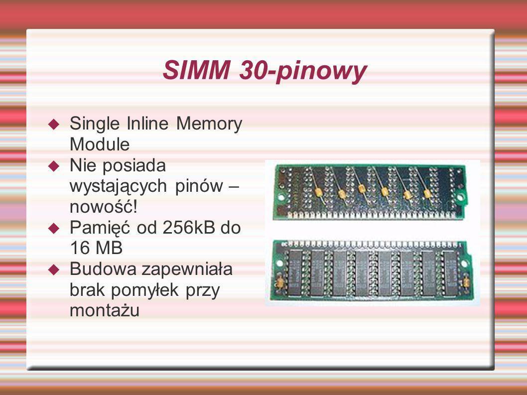 SIMM 30-pinowy Single Inline Memory Module Nie posiada wystających pinów – nowość! Pamięć od 256kB do 16 MB Budowa zapewniała brak pomyłek przy montaż