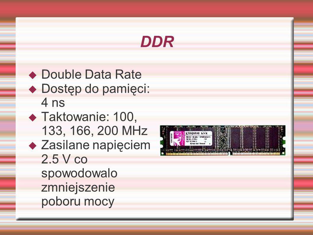 DDR Double Data Rate Dostęp do pamięci: 4 ns Taktowanie: 100, 133, 166, 200 MHz Zasilane napięciem 2.5 V co spowodowalo zmniejszenie poboru mocy