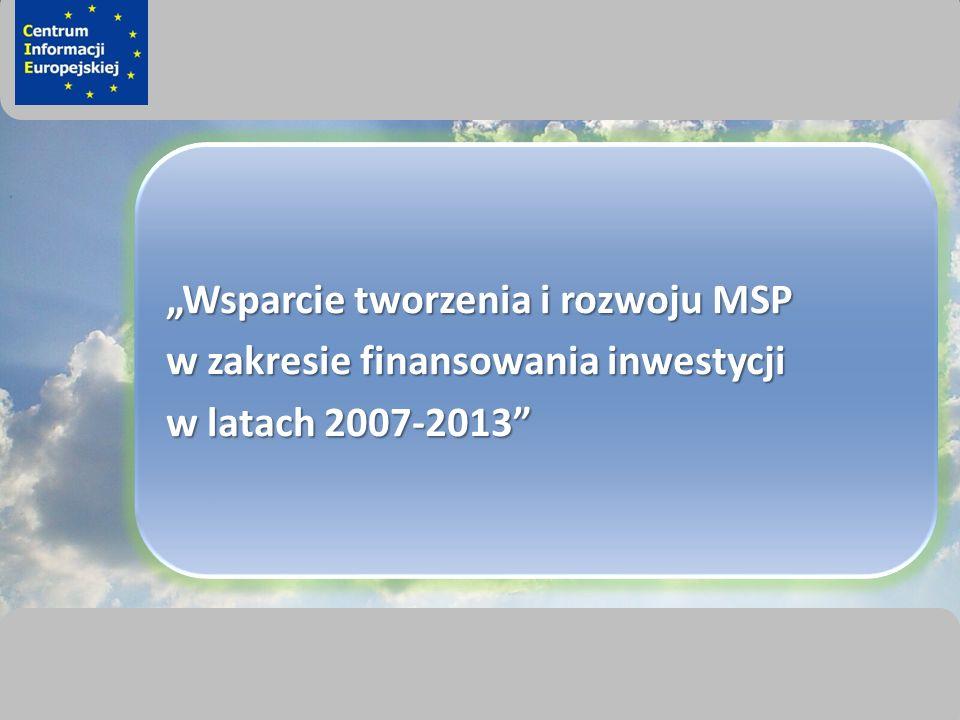 sprawimy, że Twój BIZNES rozkwitnie Wsparcie tworzenia i rozwoju MSP w zakresie finansowania inwestycji w latach 2007-2013