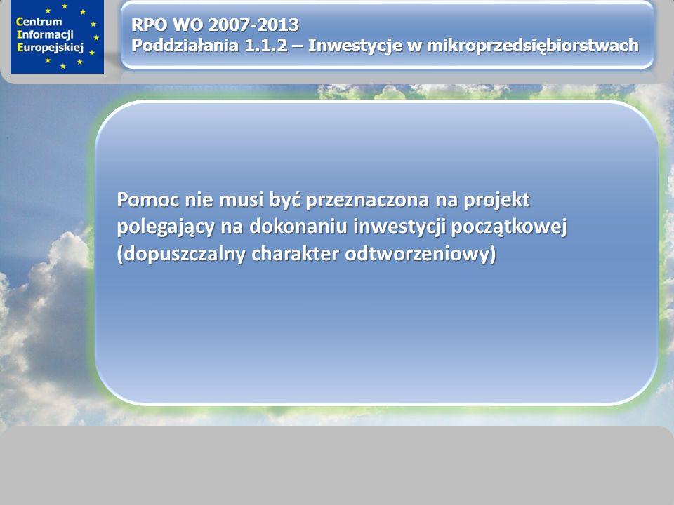 sprawimy, że Twój BIZNES rozkwitnie Pomoc nie musi być przeznaczona na projekt polegający na dokonaniu inwestycji początkowej (dopuszczalny charakter odtworzeniowy)