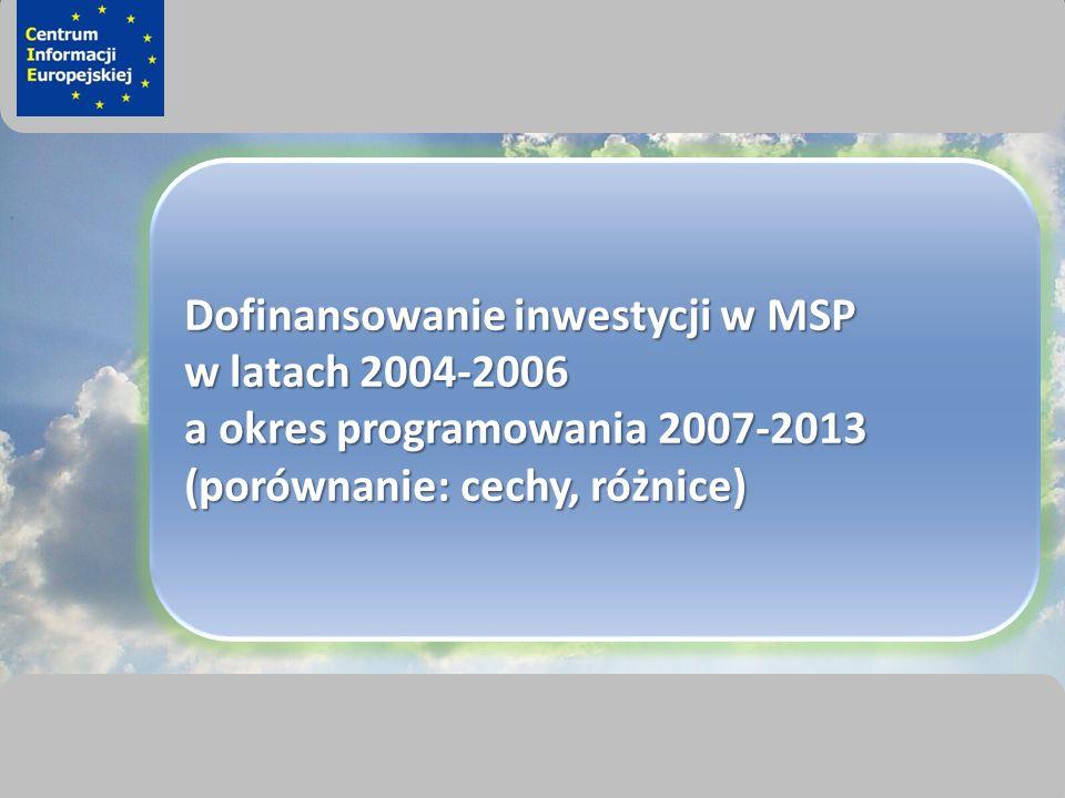 sprawimy, że Twój BIZNES rozkwitnie Dofinansowanie inwestycji w MSP w latach 2004-2006 a okres programowania 2007-2013 (porównanie: cechy, różnice)