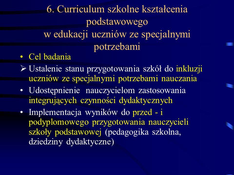 6. Curriculum szkolne kształcenia podstawowego w edukacji uczniów ze specjalnymi potrzebami Cel badania Ustalenie stanu przygotowania szkół do inkluzj