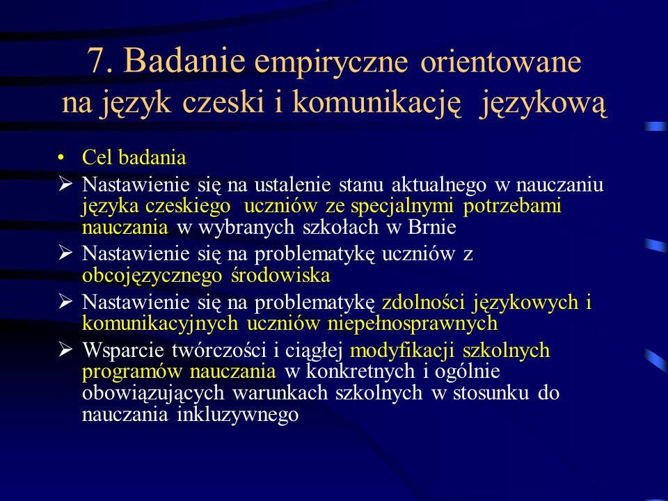 7. Badanie e mpiryczne orientowane na język czeski i komunikację językową Cel badania Nastawienie się na ustalenie stanu aktualnego w nauczaniu języka