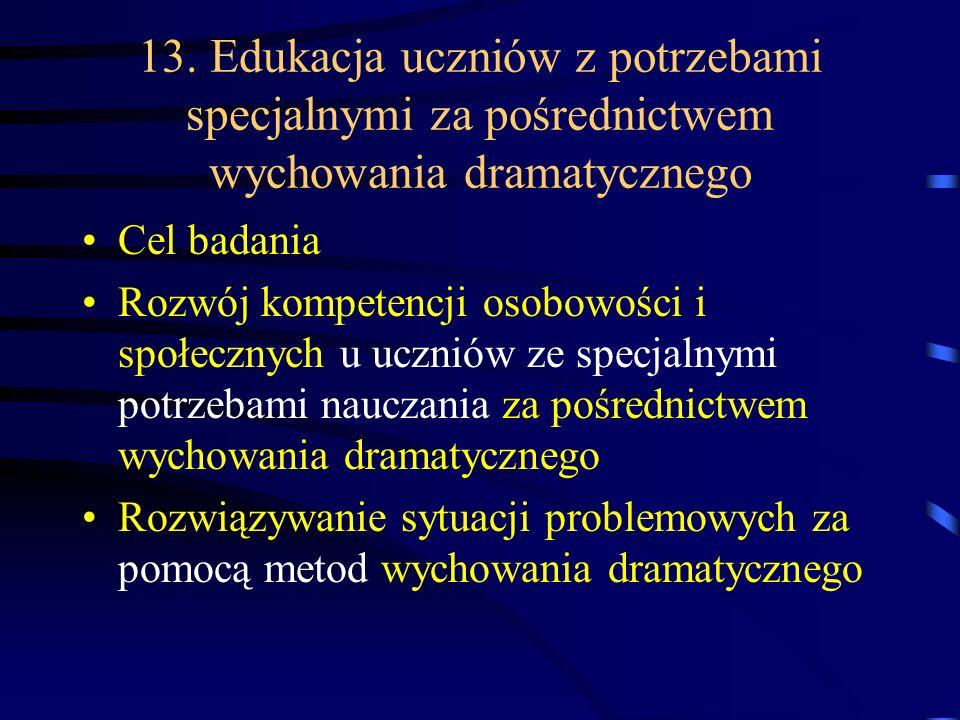 13. Edukacja uczniów z potrzebami specjalnymi za pośrednictwem wychowania dramatycznego Cel badania Rozwój kompetencji osobowości i społecznych u uczn