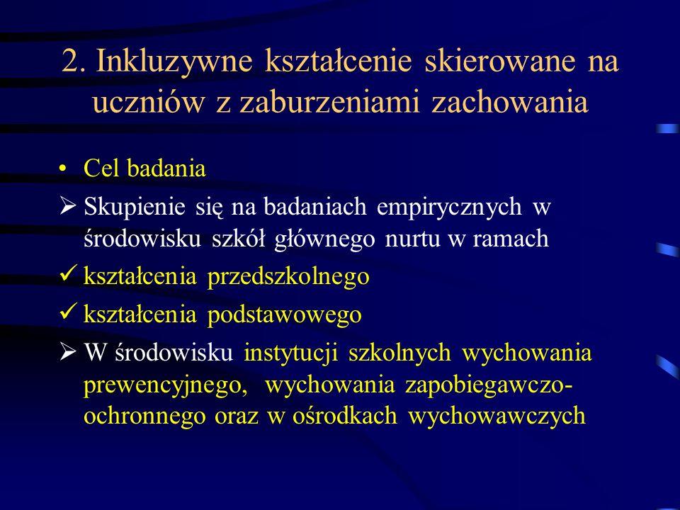 2. Inkluzywne kształcenie skierowane na uczniów z zaburzeniami zachowania Cel badania Skupienie się na badaniach empirycznych w środowisku szkół główn