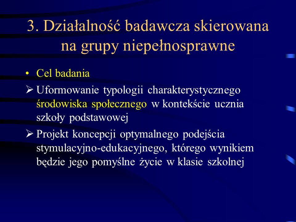 3. Działalność badawcza skierowana na grupy niepełnosprawne Cel badania Uformowanie typologii charakterystycznego środowiska społecznego w kontekście