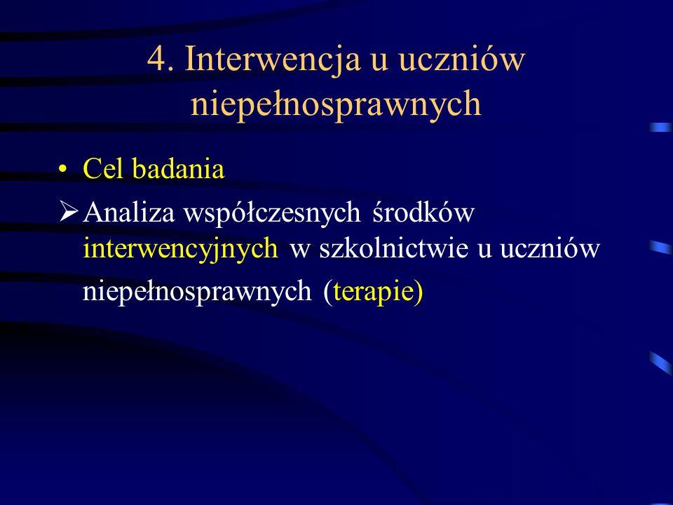 4. Interwencja u uczniów niepełnosprawnych Cel badania Analiza współczesnych środków interwencyjnych w szkolnictwie u uczniów niepełnosprawnych (terap
