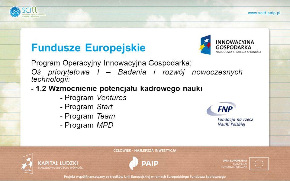 Fundusze Europejskie Program Operacyjny Innowacyjna Gospodarka: Oś priorytetowa I – Badania i rozwój nowoczesnych technologii: - 1.2 Wzmocnienie potencjału kadrowego nauki - Program Ventures - Program Start - Program Team - Program MPD