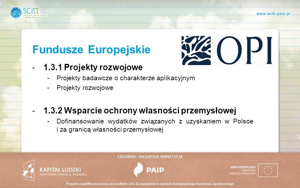 Fundusze Europejskie -1.3.1 Projekty rozwojowe -Projekty badawcze o charakterze aplikacyjnym -Projekty rozwojowe -1.3.2 Wsparcie ochrony własności przemysłowej -Dofinansowanie wydatków związanych z uzyskaniem w Polsce i za granicą własności przemysłowej