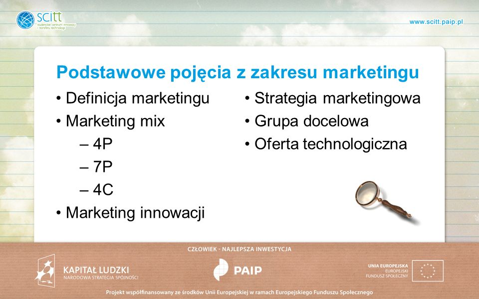 Podstawowe pojęcia z zakresu marketingu Definicja marketingu Marketing mix – 4P – 7P – 4C Marketing innowacji Strategia marketingowa Grupa docelowa Of