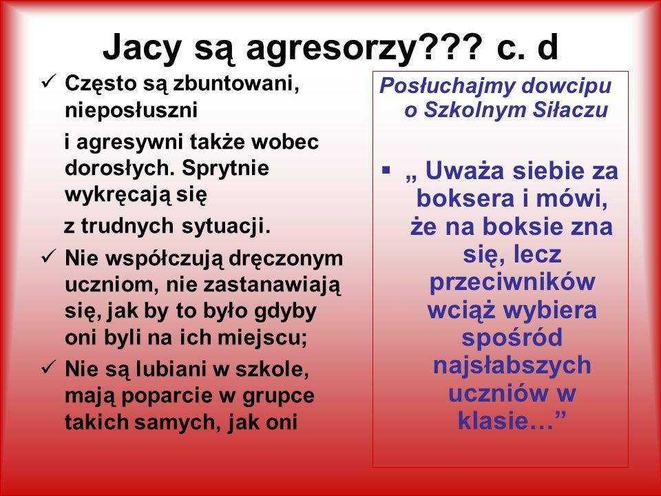 Jacy są agresorzy??.c. d Często są zbuntowani, nieposłuszni i agresywni także wobec dorosłych.