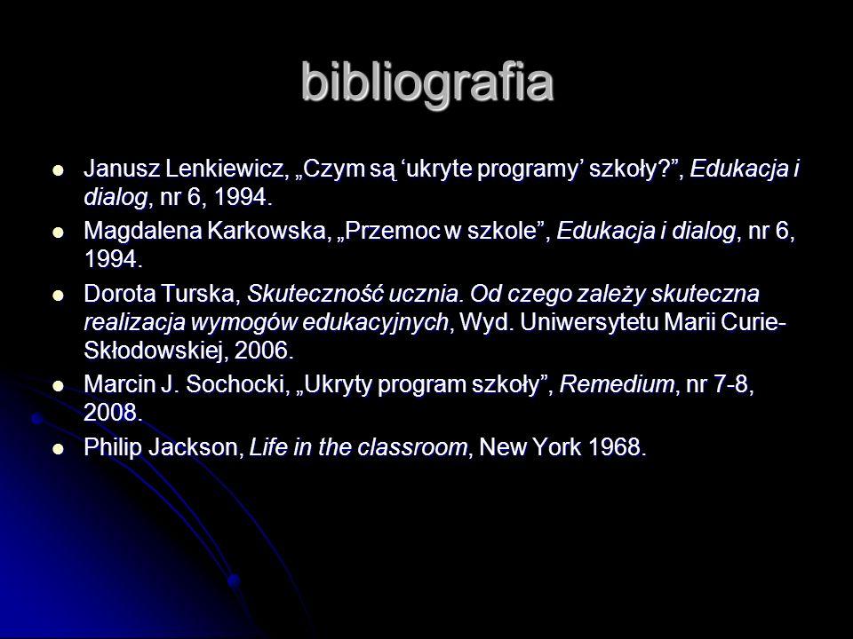 bibliografia Janusz Lenkiewicz, Czym są ukryte programy szkoły , Edukacja i dialog, nr 6, 1994.