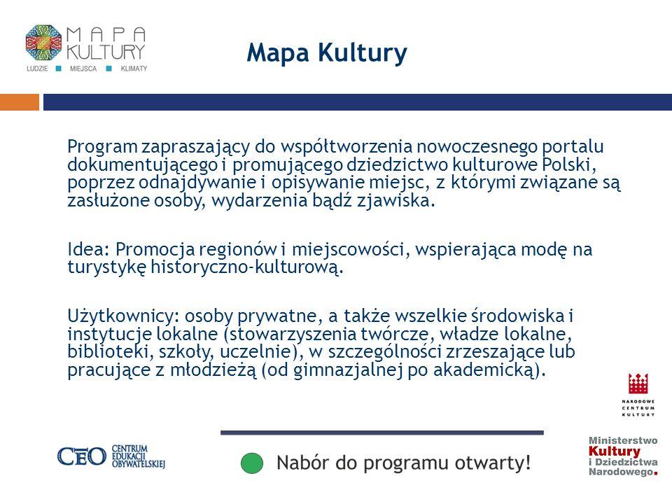 Mapa Kultury Program zapraszający do współtworzenia nowoczesnego portalu dokumentującego i promującego dziedzictwo kulturowe Polski, poprzez odnajdywanie i opisywanie miejsc, z którymi związane są zasłużone osoby, wydarzenia bądź zjawiska.