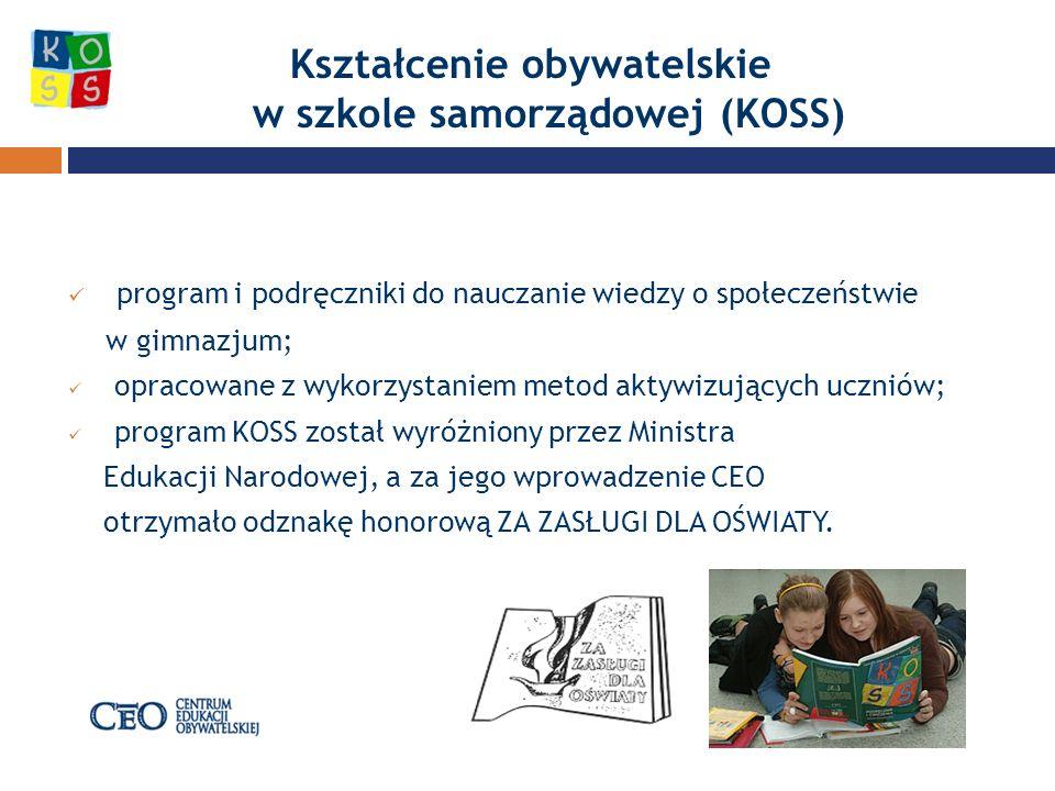 Kształcenie obywatelskie w szkole samorządowej (KOSS) program i podręczniki do nauczanie wiedzy o społeczeństwie w gimnazjum; opracowane z wykorzystaniem metod aktywizujących uczniów; program KOSS został wyróżniony przez Ministra Edukacji Narodowej, a za jego wprowadzenie CEO otrzymało odznakę honorową ZA ZASŁUGI DLA OŚWIATY.