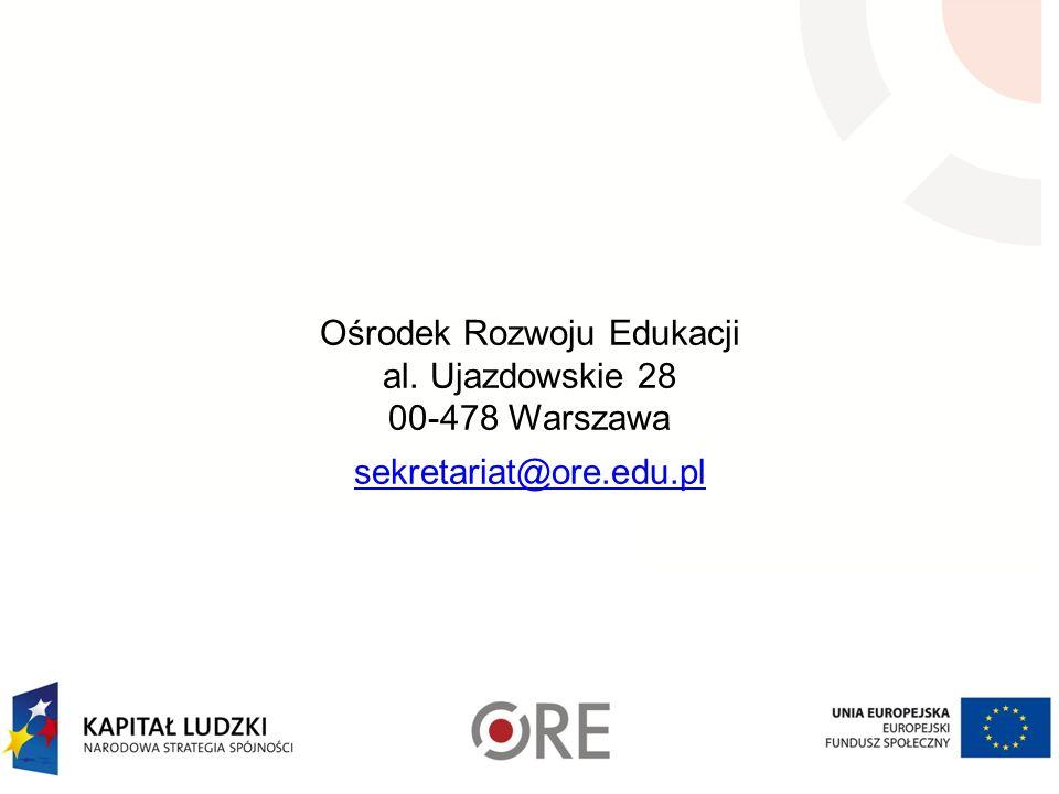 Ośrodek Rozwoju Edukacji al. Ujazdowskie 28 00-478 Warszawa sekretariat@ore.edu.pl sekretariat@ore.edu.pl