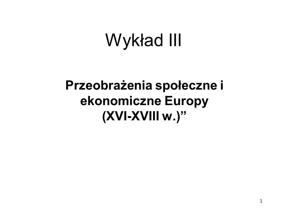 1 Wykład III Przeobrażenia społeczne i ekonomiczne Europy (XVI-XVIII w.)
