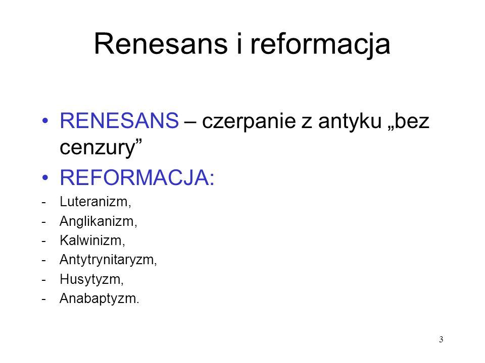 Renesans i reformacja RENESANS – czerpanie z antyku bez cenzury REFORMACJA: -Luteranizm, -Anglikanizm, -Kalwinizm, -Antytrynitaryzm, -Husytyzm, -Anaba