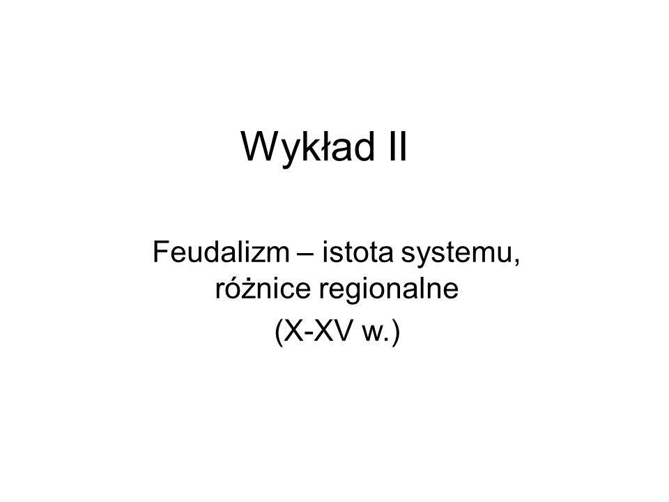Wykład II Feudalizm – istota systemu, różnice regionalne (X-XV w.)