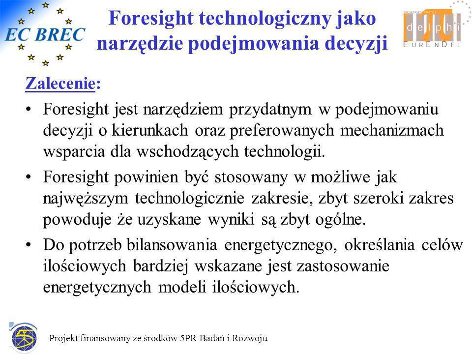 Projekt finansowany ze środków 5PR Badań i Rozwoju Zalecenie: Foresight jest narzędziem przydatnym w podejmowaniu decyzji o kierunkach oraz preferowanych mechanizmach wsparcia dla wschodzących technologii.