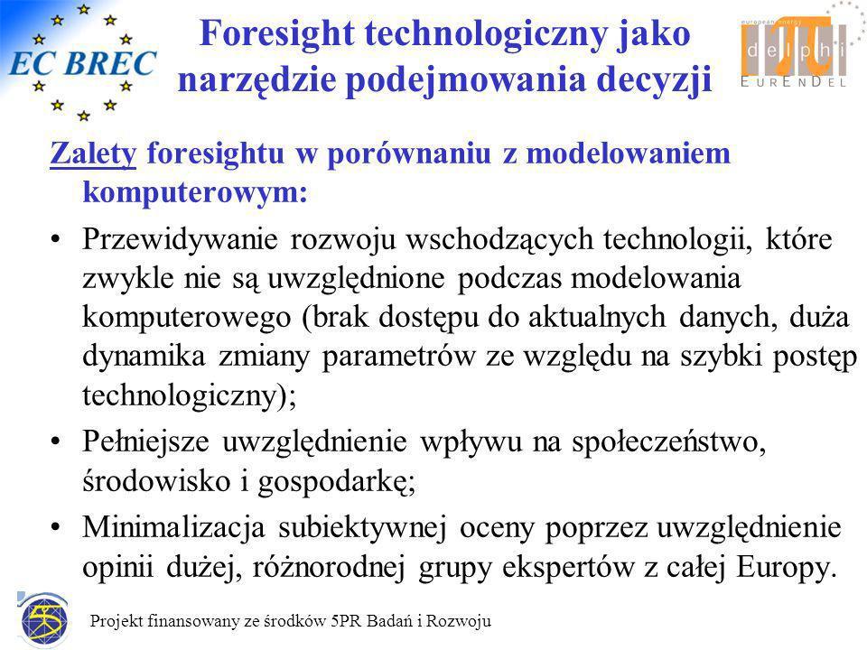 Projekt finansowany ze środków 5PR Badań i Rozwoju Wady foresightu w porównaniu z modelowaniem komputerowym: Możliwość uzyskania zbyt ogólnych informacji (szczegółowość ograniczona objętością kwestionariusza i czasem jego wypełniania).