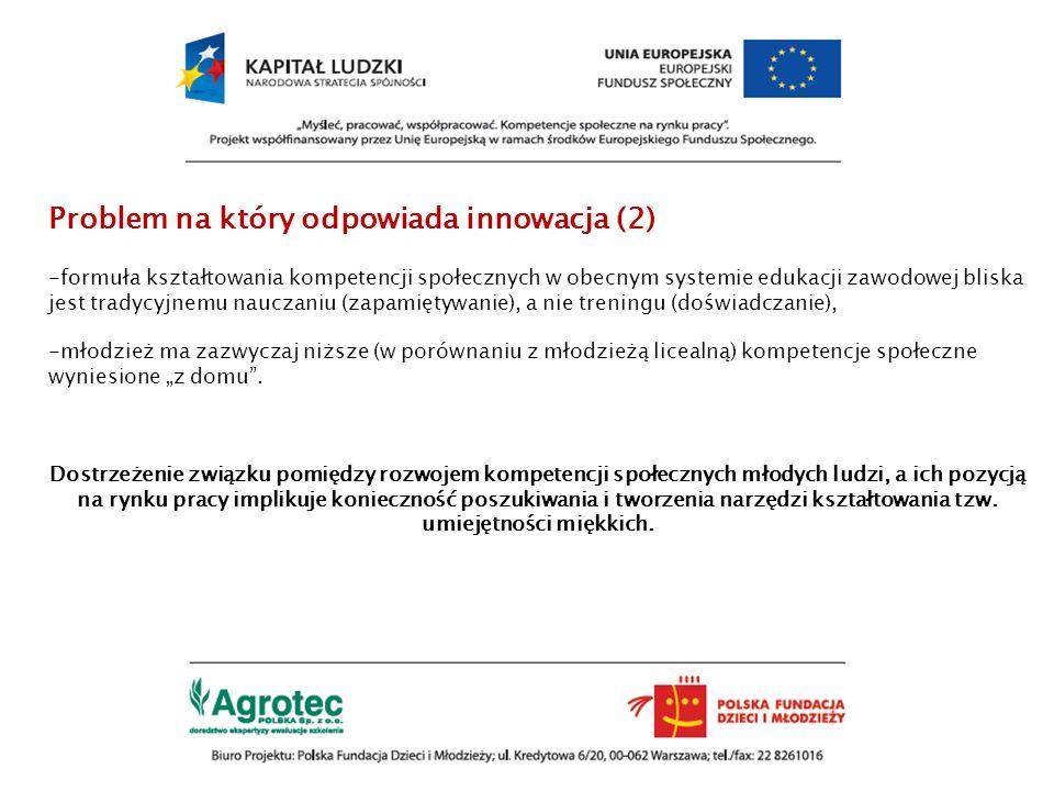 Problem na który odpowiada innowacja (2) -formuła kształtowania kompetencji społecznych w obecnym systemie edukacji zawodowej bliska jest tradycyjnemu