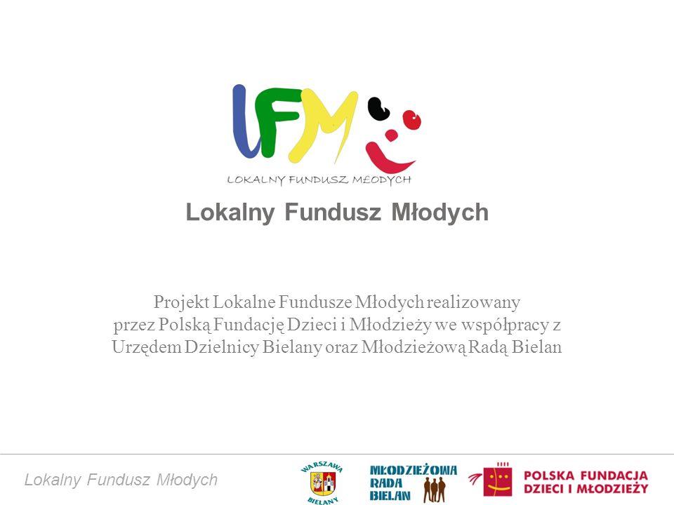 Lokalny Fundusz Młodych Projekt Lokalne Fundusze Młodych realizowany przez Polską Fundację Dzieci i Młodzieży we współpracy z Urzędem Dzielnicy Bielany oraz Młodzieżową Radą Bielan