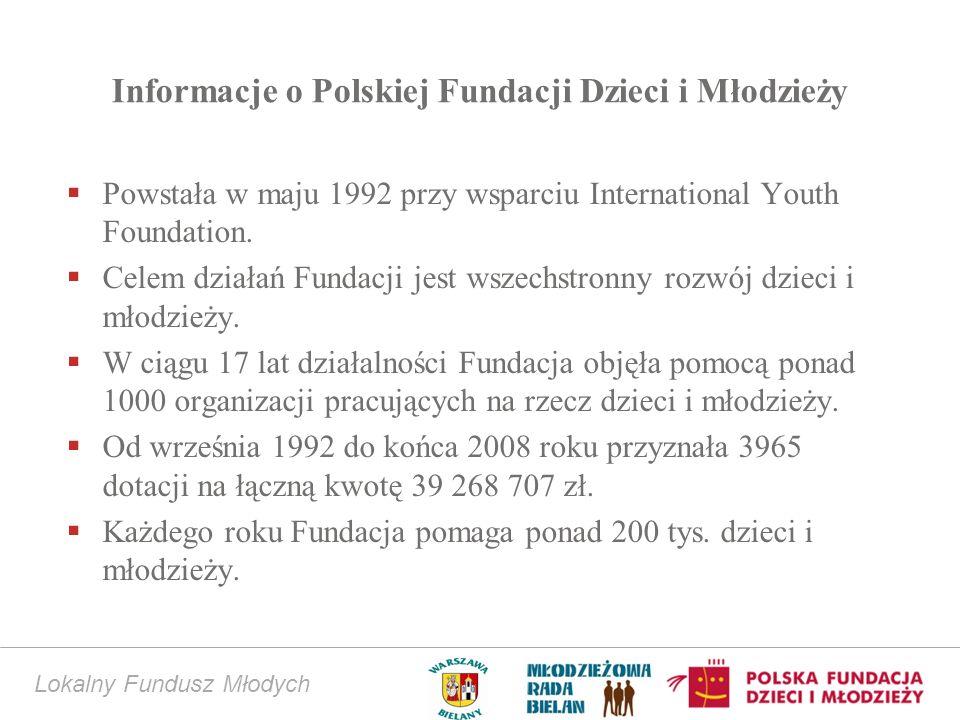 Lokalny Fundusz Młodych Informacje o Polskiej Fundacji Dzieci i Młodzieży Powstała w maju 1992 przy wsparciu International Youth Foundation. Celem dzi