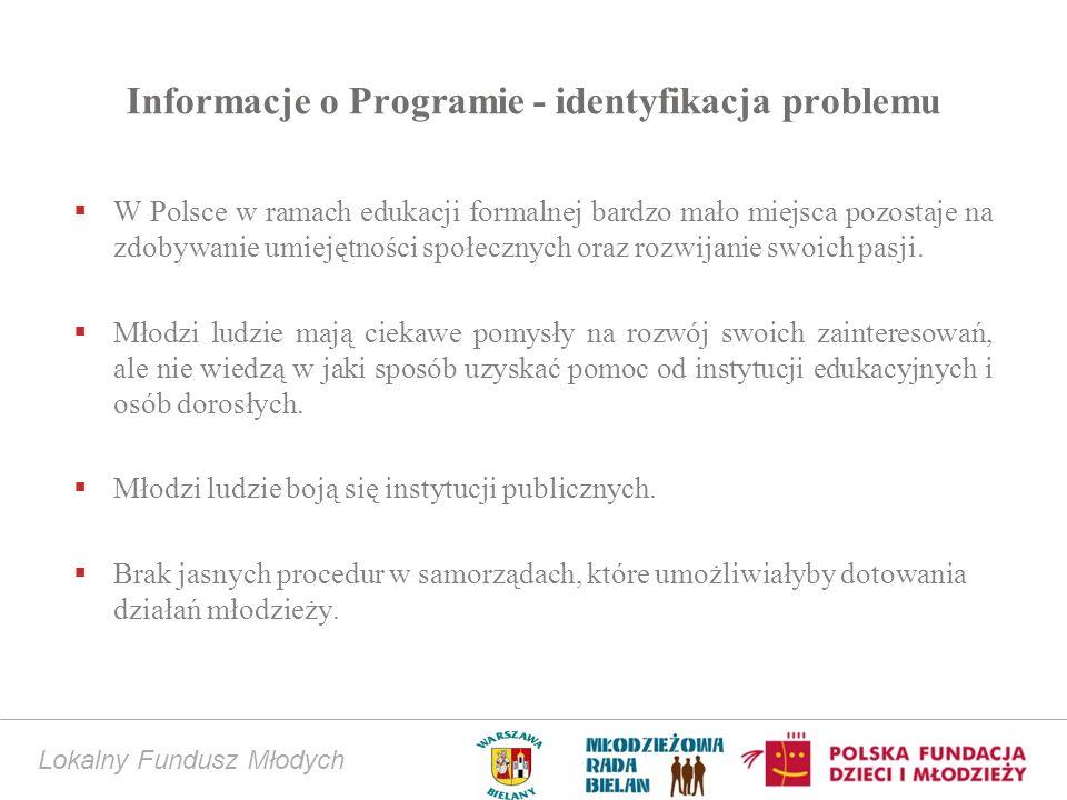 Lokalny Fundusz Młodych Informacje o Programie - identyfikacja problemu W Polsce w ramach edukacji formalnej bardzo mało miejsca pozostaje na zdobywanie umiejętności społecznych oraz rozwijanie swoich pasji.