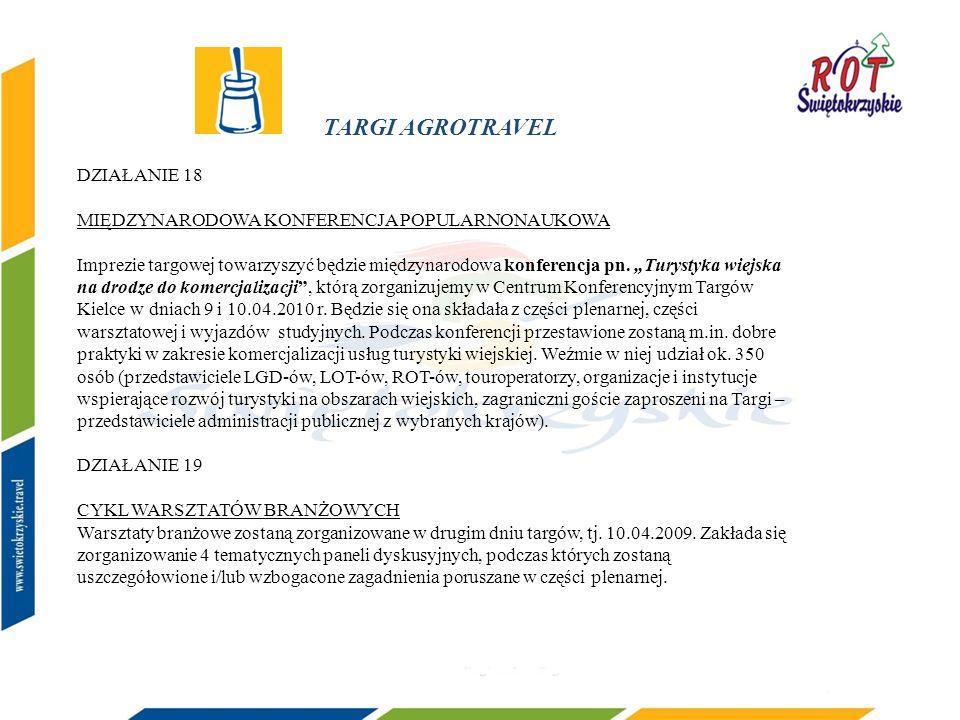 TARGI AGROTRAVEL DZIAŁANIE 18 MIĘDZYNARODOWA KONFERENCJA POPULARNONAUKOWA Imprezie targowej towarzyszyć będzie międzynarodowa konferencja pn.