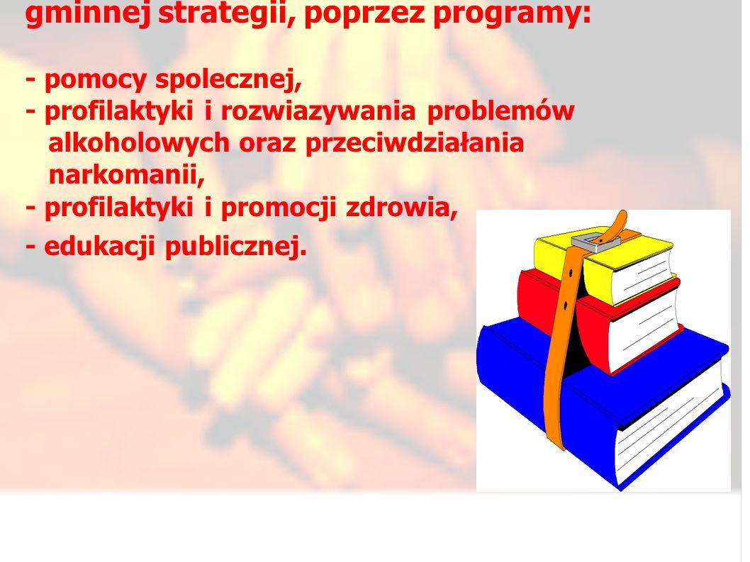 Współpraca w zakresie realizacji gminnej strategii, poprzez programy: - pomocy spolecznej, - profilaktyki i rozwiazywania problemów alkoholowych oraz przeciwdziałania narkomanii, - profilaktyki i promocji zdrowia, - edukacji publicznej.