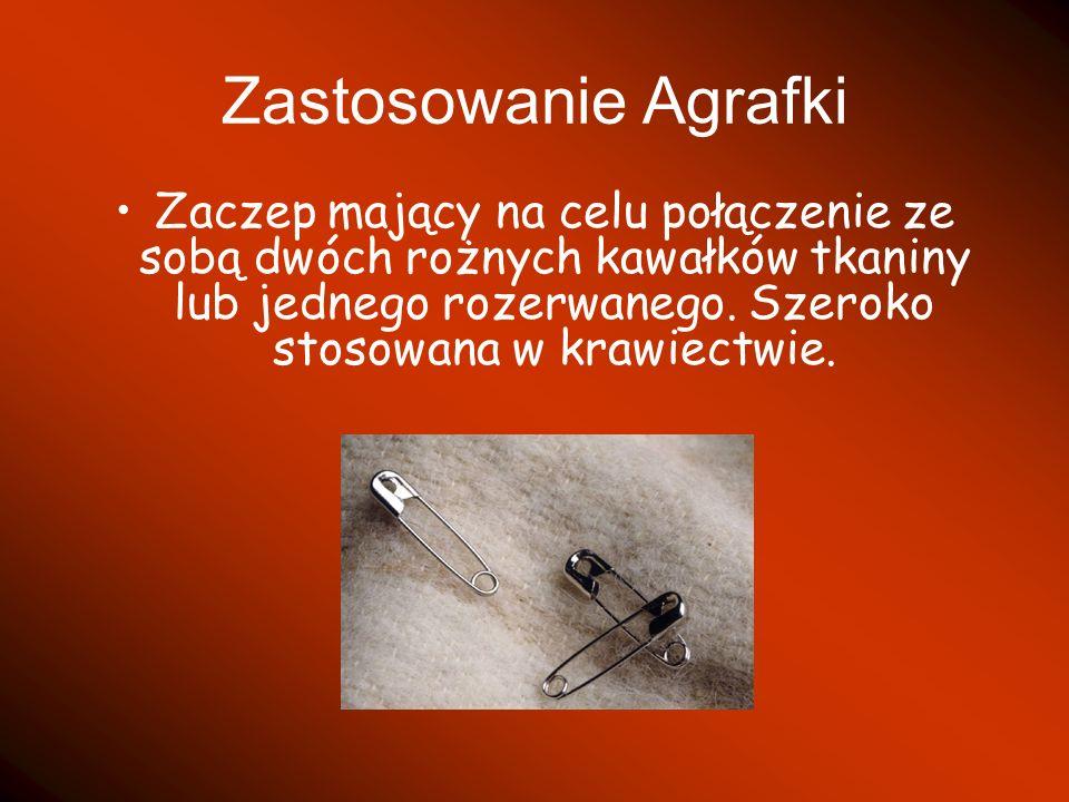 Zastosowanie Agrafki Zaczep mający na celu połączenie ze sobą dwóch rożnych kawałków tkaniny lub jednego rozerwanego. Szeroko stosowana w krawiectwie.