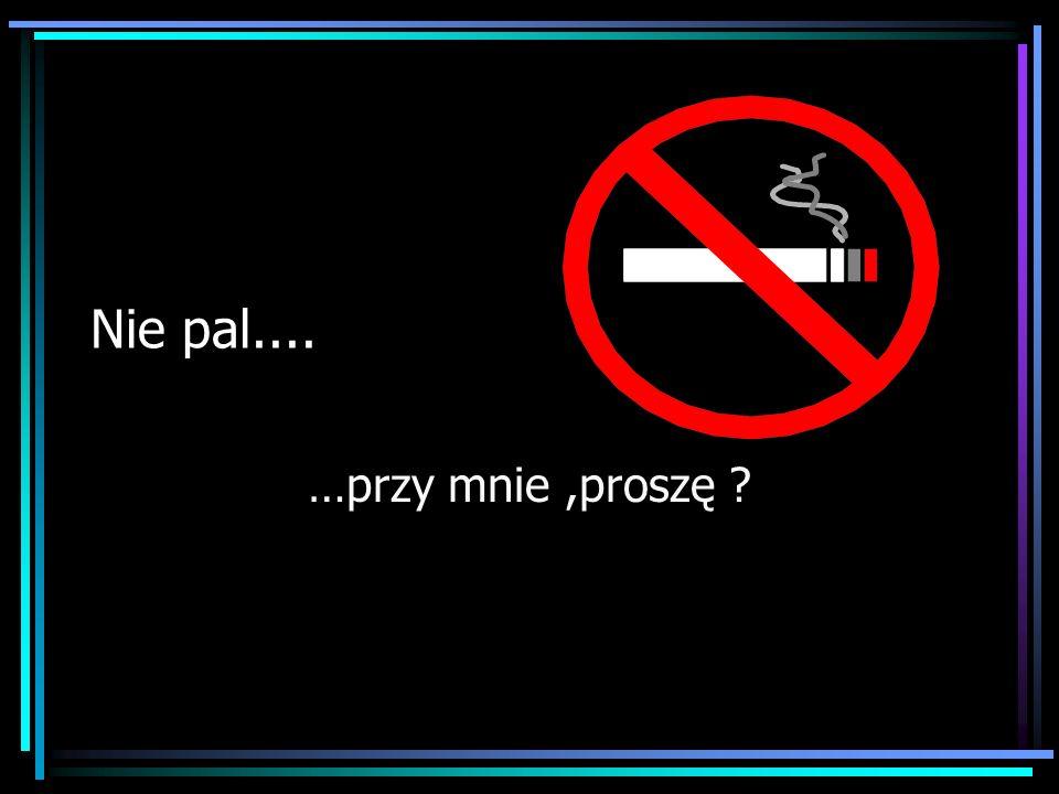 Nie pal.... …przy mnie,proszę ?
