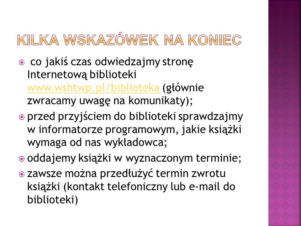 co jakiś czas odwiedzajmy stronę Internetową biblioteki www.wshtwp.pl/biblioteka (głównie zwracamy uwagę na komunikaty); www.wshtwp.pl/biblioteka prze